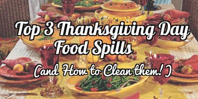 Top 3 Thanksgiving Food Spills (and How to Clean them!)